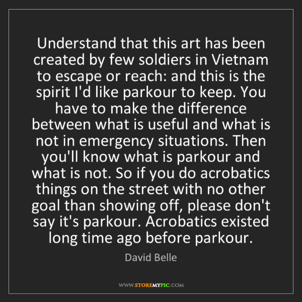 David Belle: Understand that this art has been created by few soldiers...