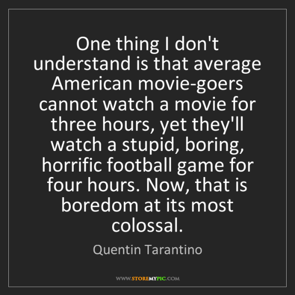 Quentin Tarantino: One thing I don't understand is that average American...