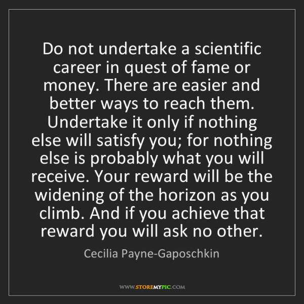 Cecilia Payne-Gaposchkin: Do not undertake a scientific career in quest of fame...