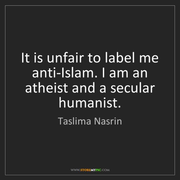Taslima Nasrin: It is unfair to label me anti-Islam. I am an atheist...