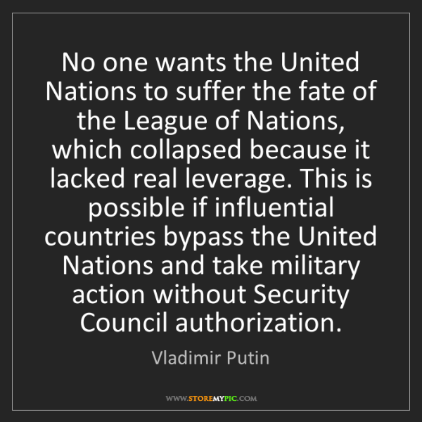 Vladimir Putin: No one wants the United Nations to suffer the fate of...