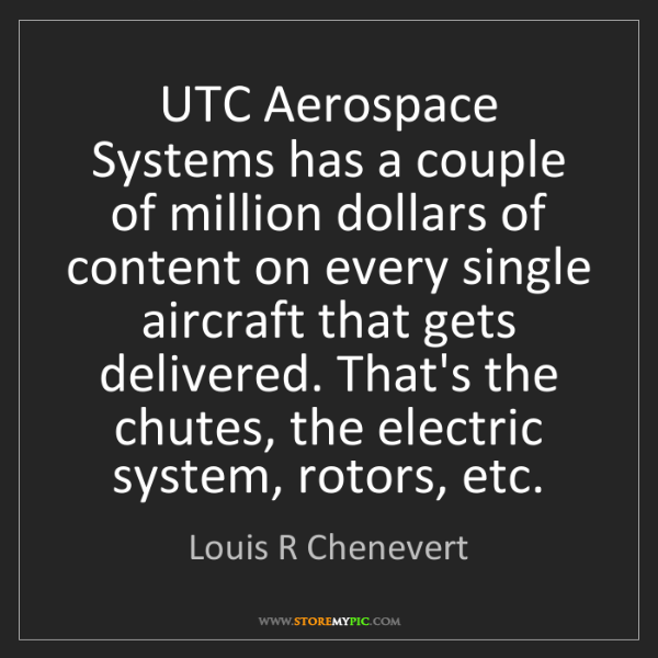 Louis R Chenevert: UTC Aerospace Systems has a couple of million dollars...