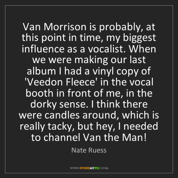 Nate Ruess: Van Morrison is probably, at this point in time, my biggest...