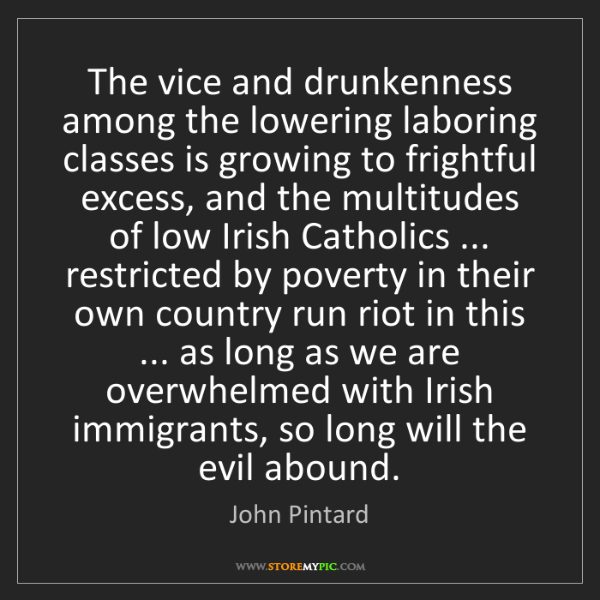 John Pintard: The vice and drunkenness among the lowering laboring...