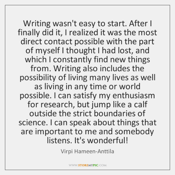 Writing wasn't easy to start. After I finally did it, I realized ...