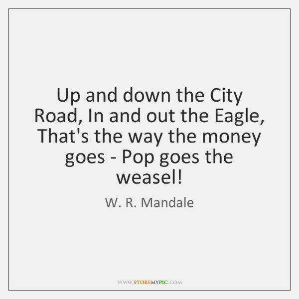 Up and down the City Road, In and out the Eagle, That's ...