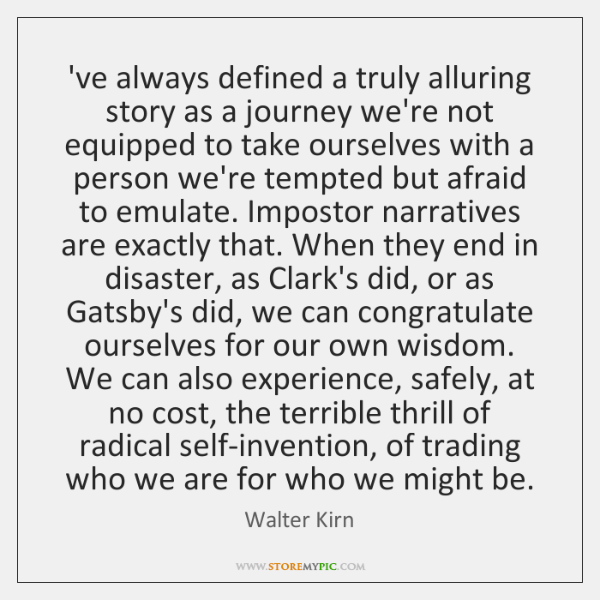 've always defined a truly alluring story as a journey we're not ...