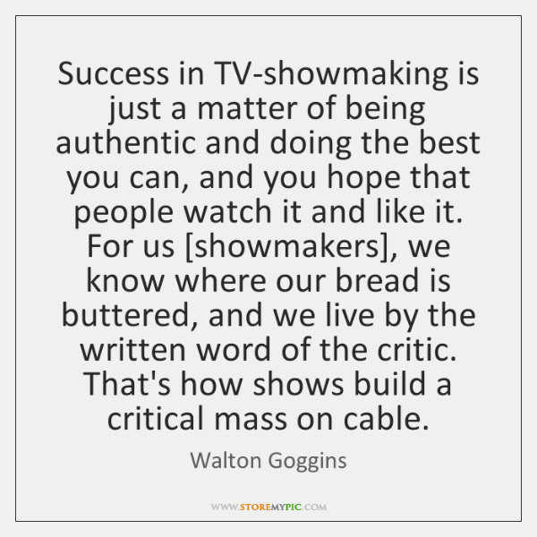 Success in TV-showmaking is just a matter of being authentic and doing ...