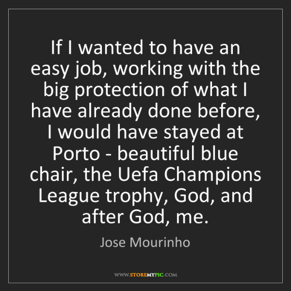 Jose Mourinho: If I wanted to have an easy job, working with the big...