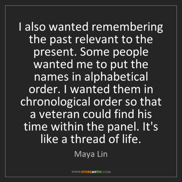 Maya Lin: I also wanted remembering the past relevant to the present....