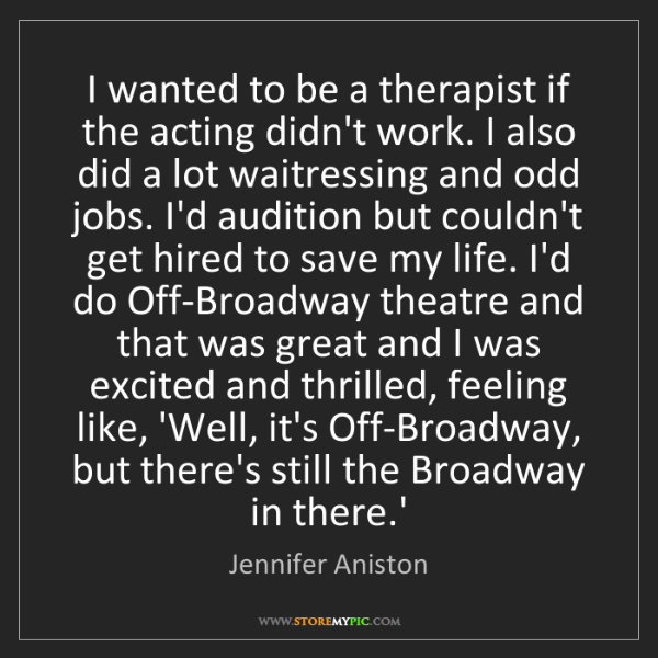 Jennifer Aniston: I wanted to be a therapist if the acting didn't work....