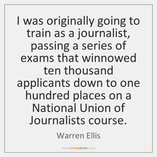 I was originally going to train as a journalist, passing a series ...