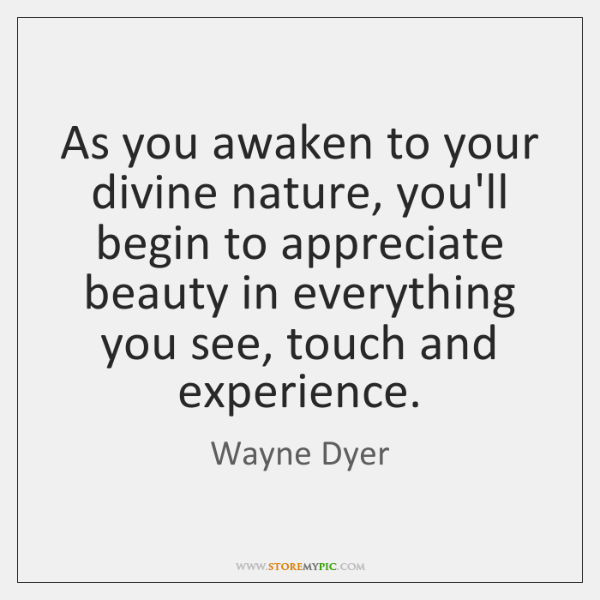 As you awaken to your divine nature, you'll begin to appreciate beauty ...