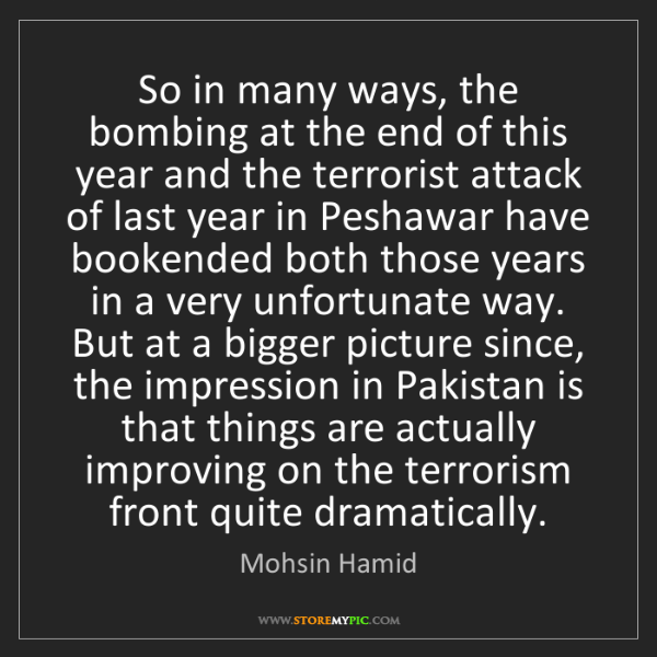 Mohsin Hamid: So in many ways, the bombing at the end of this year...