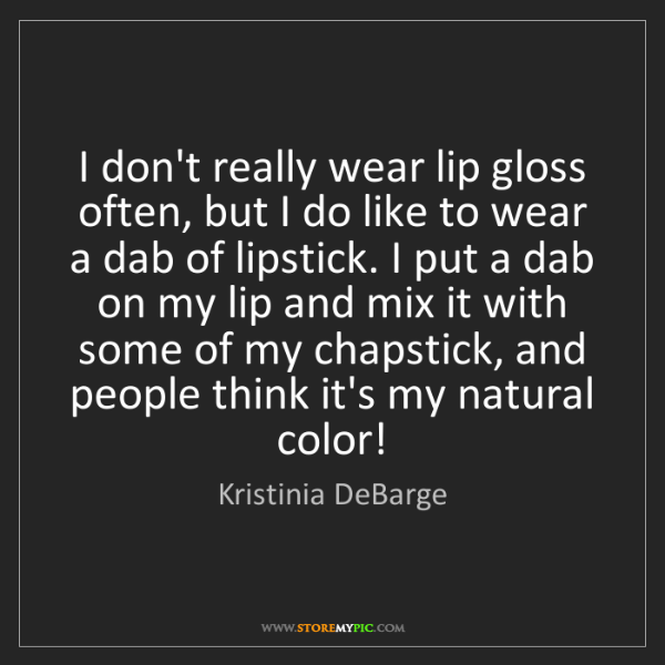 Kristinia DeBarge: I don't really wear lip gloss often, but I do like to...