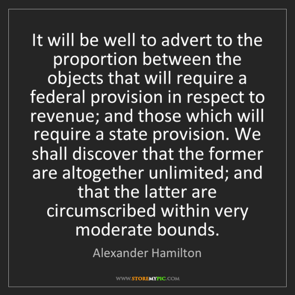 Alexander Hamilton: It will be well to advert to the proportion between the...