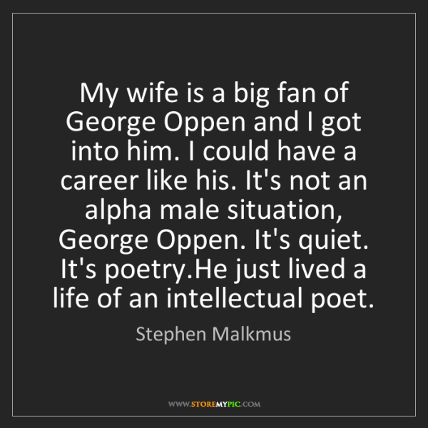 Stephen Malkmus: My wife is a big fan of George Oppen and I got into him....