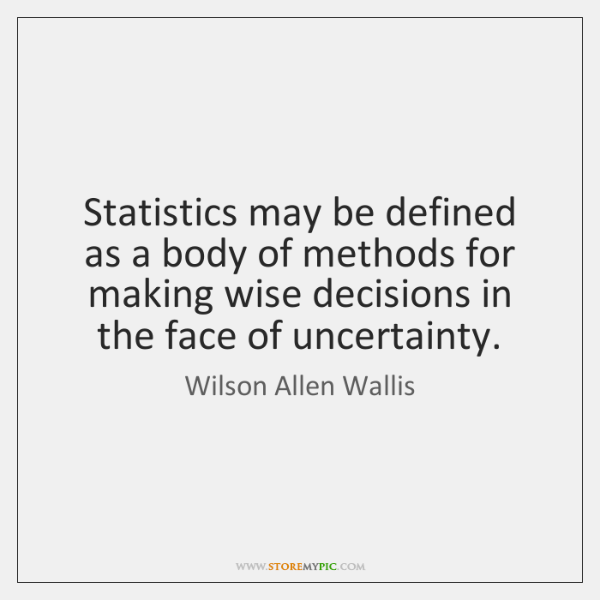 Statistics may be defined as a body of methods for making wise ...