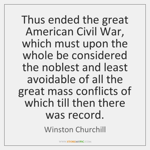 Thus ended the great American Civil War, which must upon the whole ...