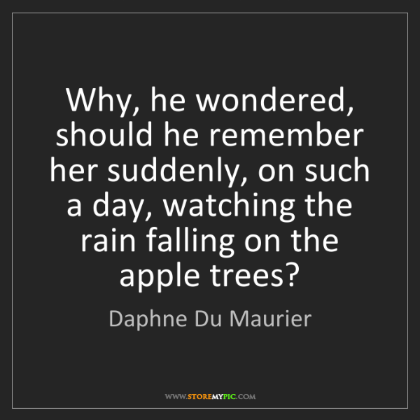 Daphne Du Maurier: Why, he wondered, should he remember her suddenly, on...
