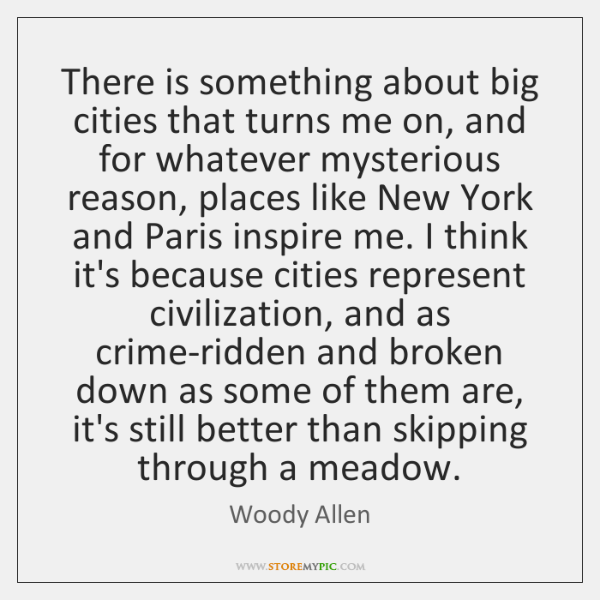 There is something about big cities that turns me on, and for ...