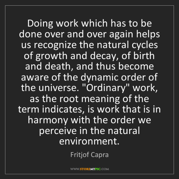 Fritjof Capra: Doing work which has to be done over and over again helps...