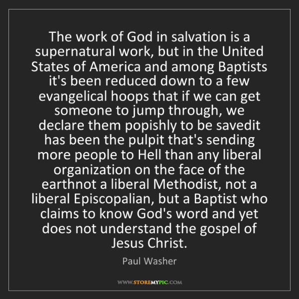 Paul Washer: The work of God in salvation is a supernatural work,...