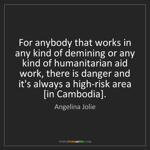 Angelina Jolie: For anybody that works in any kind of demining or any...