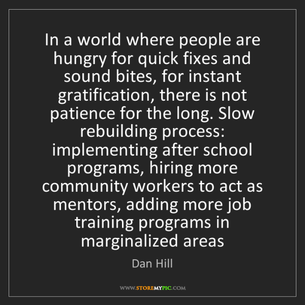 Dan Hill: In a world where people are hungry for quick fixes and...