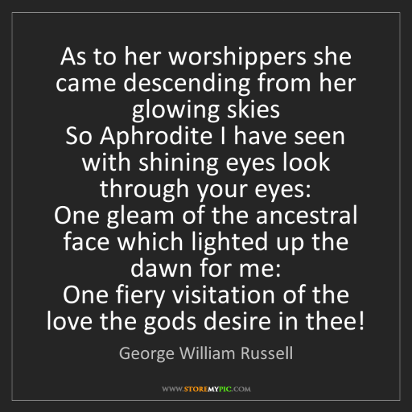 George William Russell: As to her worshippers she came descending from her glowing...