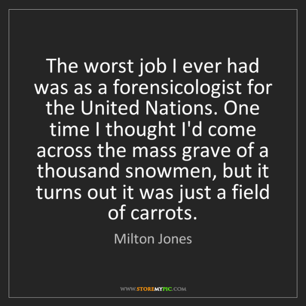 Milton Jones: The worst job I ever had was as a forensicologist for...