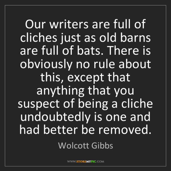 Wolcott Gibbs: Our writers are full of cliches just as old barns are...