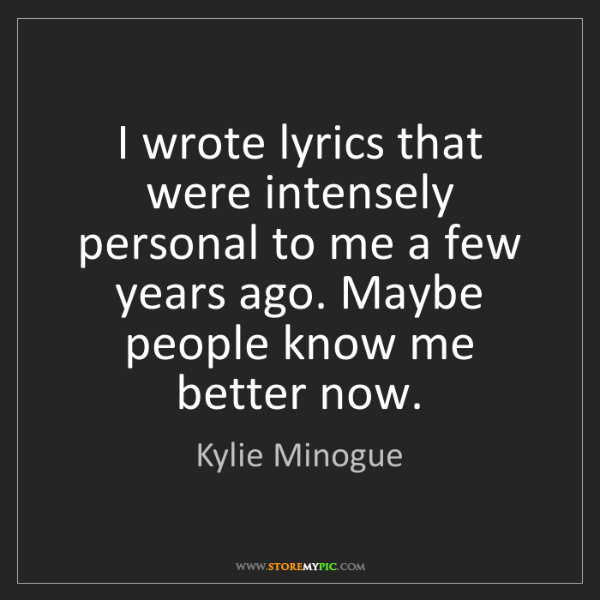 Kylie Minogue: I wrote lyrics that were intensely personal to me a few...
