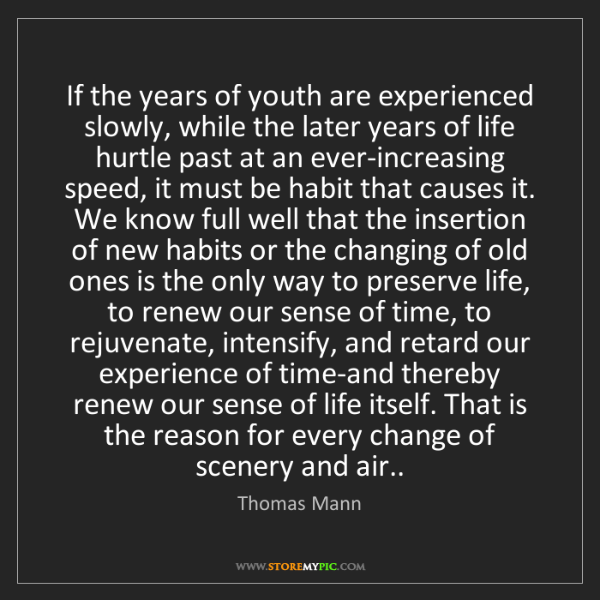 Thomas Mann: If the years of youth are experienced slowly, while the...
