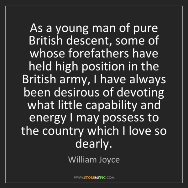 William Joyce: As a young man of pure British descent, some of whose...