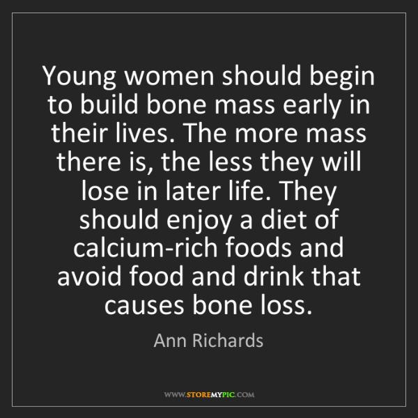 Ann Richards: Young women should begin to build bone mass early in...