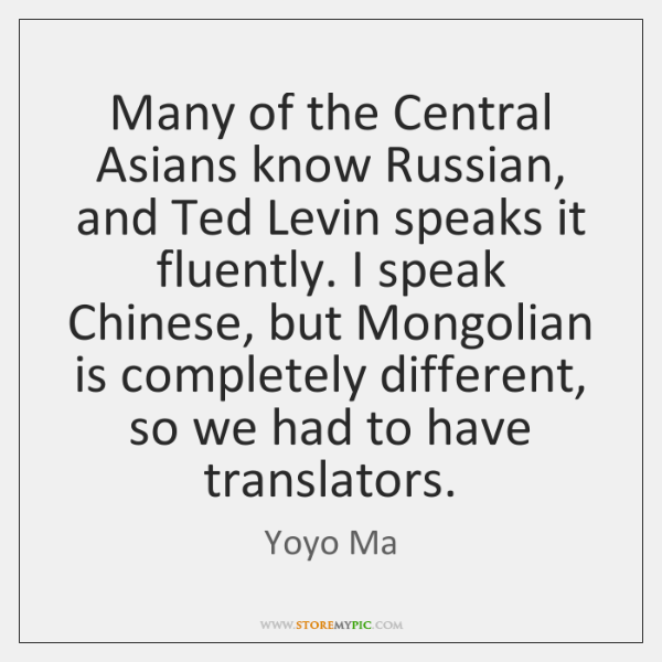 Many of the Central Asians know Russian, and Ted Levin speaks it ...