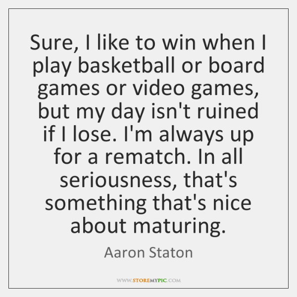 Sure, I like to win when I play basketball or board games ...