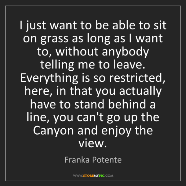 Franka Potente: I just want to be able to sit on grass as long as I want...