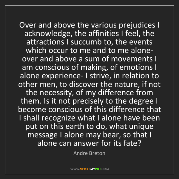 Andre Breton: Over and above the various prejudices I acknowledge,...