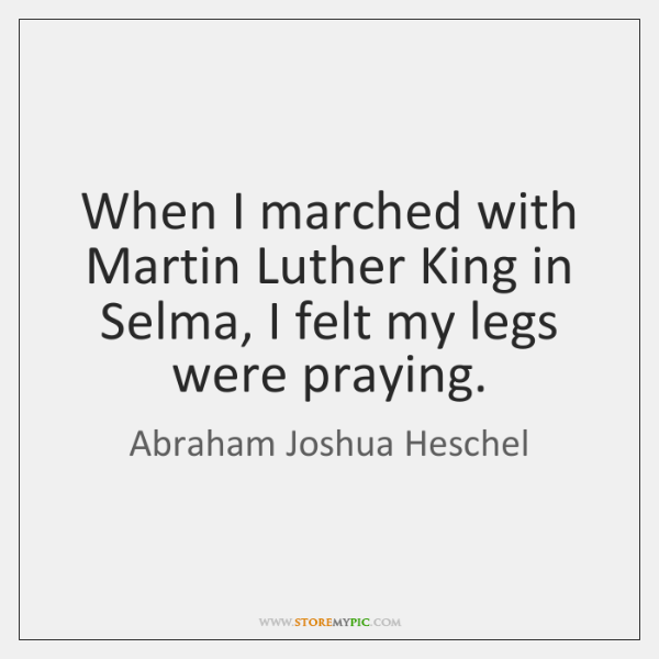 When I marched with Martin Luther King in Selma, I felt my ...