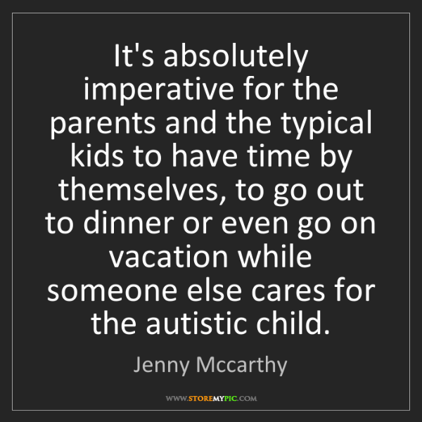 Jenny Mccarthy: It's absolutely imperative for the parents and the typical...