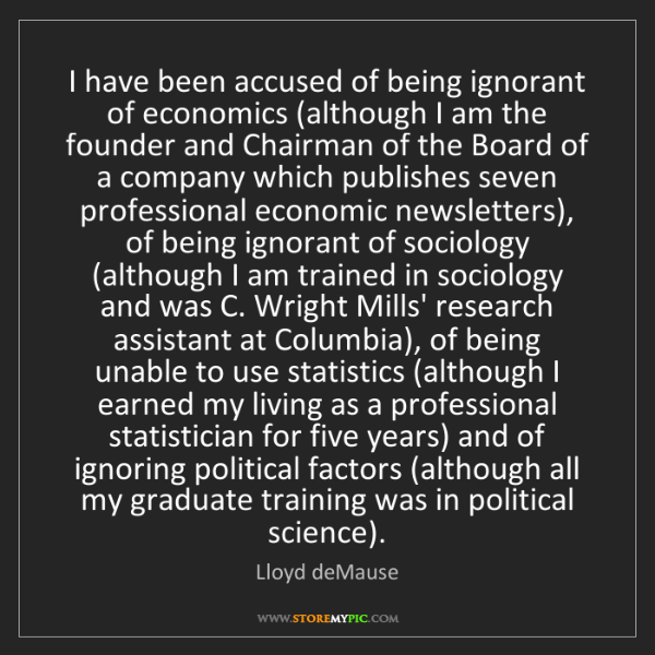 Lloyd deMause: I have been accused of being ignorant of economics (although...