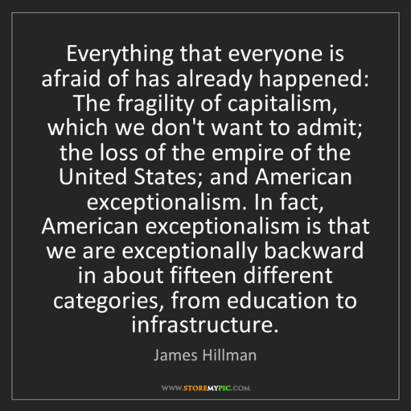 James Hillman: Everything that everyone is afraid of has already happened:...