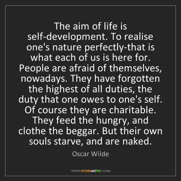 Oscar Wilde: The aim of life is self-development. To realise one's...