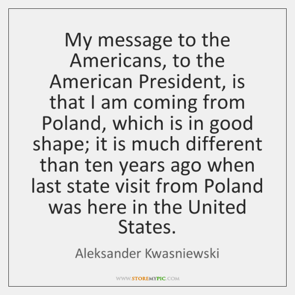 My message to the Americans, to the American President, is that I ...