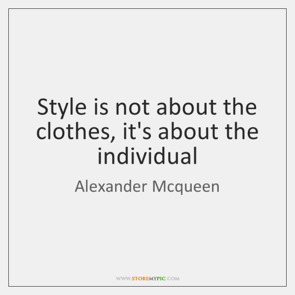 Style is not about the clothes, it's about the individual