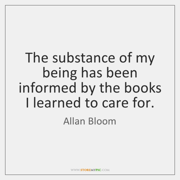 The substance of my being has been informed by the books I ...