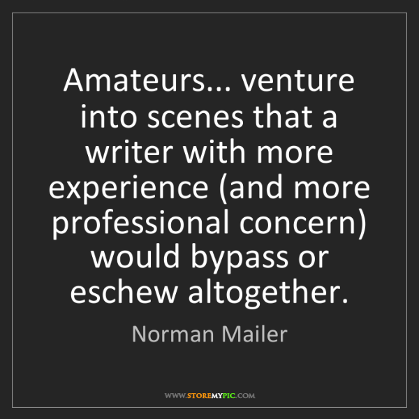 Norman Mailer: Amateurs... venture into scenes that a writer with more...