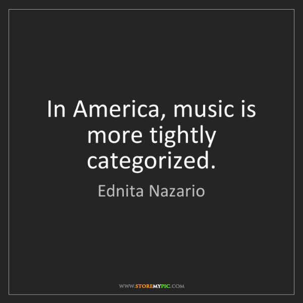 Ednita Nazario: In America, music is more tightly categorized.